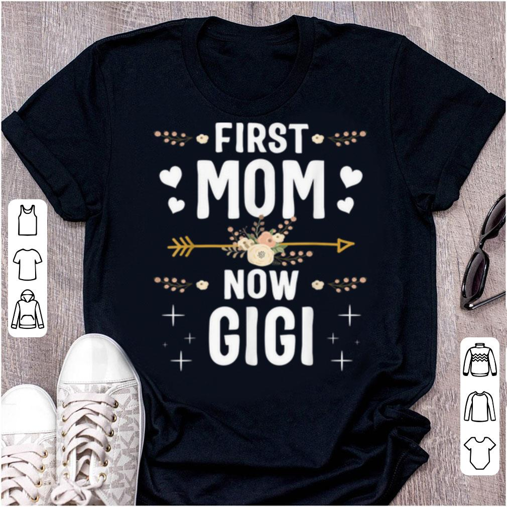 Original First Mom Now Gigi New Gigi Mother S Day Gifts Shirt 1 1.jpg