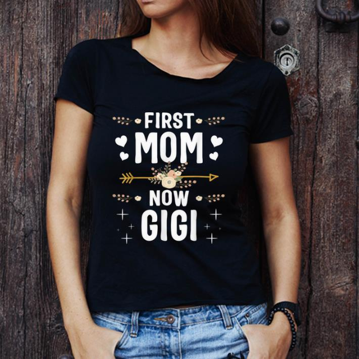 Original First Mom Now Gigi New Gigi Mother S Day Gifts Shirt 3 1.jpg