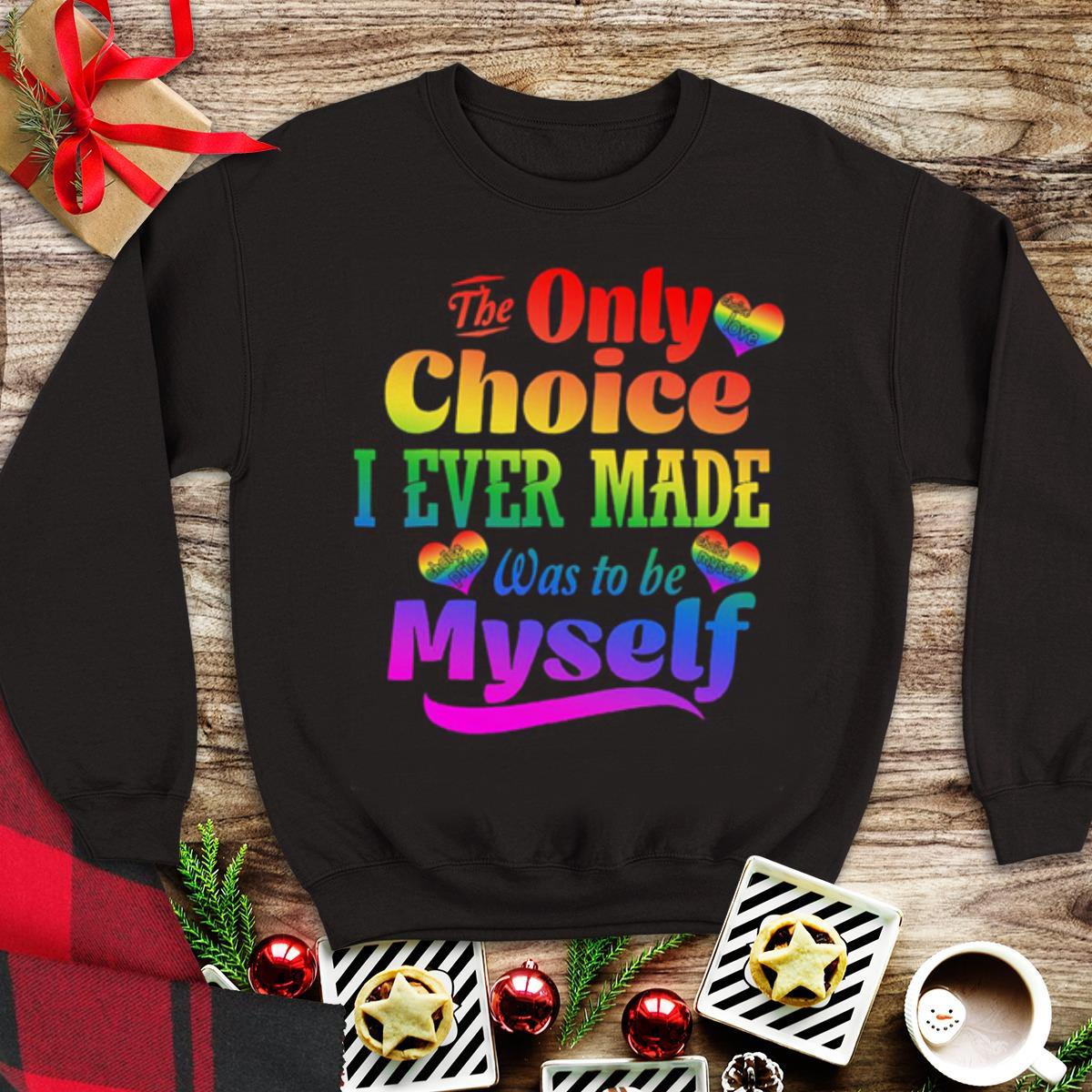 Premium Lgbt The Only Choice I Ever Made Choice Pride Was To Be Myself Shirt 1 1.jpg