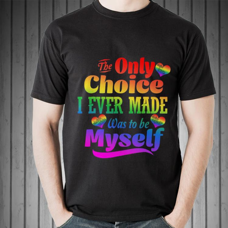 Premium Lgbt The Only Choice I Ever Made Choice Pride Was To Be Myself Shirt 2 1.jpg