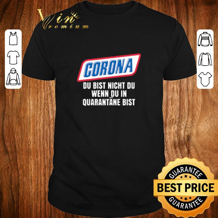 Pretty Coronavirus Du Bist Nicht Du Wenn Du In Quarantane Bist Shirt 1 1.jpg