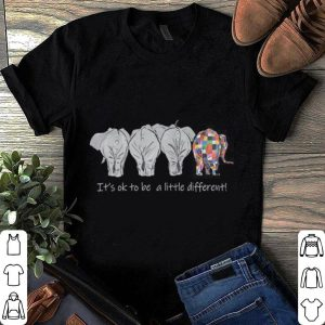 Elephant – It's Ok To Be A Little Different shirt