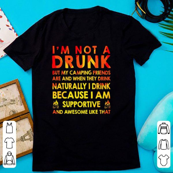 I'm not a drunk but my camping friends shirt