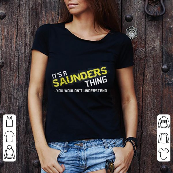 It's a saunders thing you wouldn't understand shirt