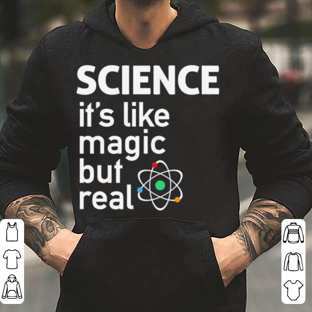 SCIENCE It s Like Magic But Real shirt 4 - SCIENCE It's Like Magic But Real shirt