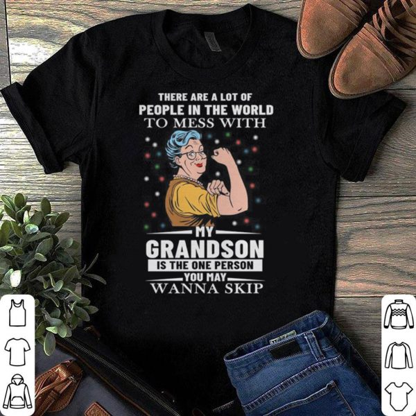 There Are A Lot Of People In The World To Mess With My Grandson shirt
