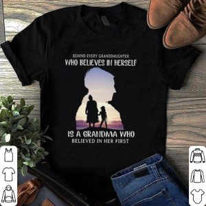 Behind every granddaughter who believes in herself is a grandma who believed in her first shirt