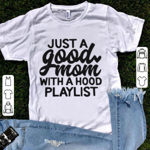Just a good mom with a hood playlist shirt