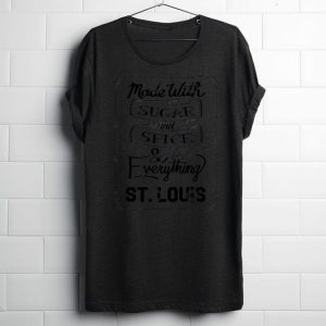 Made With Sugar And Spice And Everything ST. Louis shirt