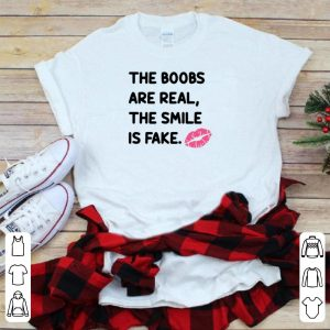 The boobs are real the smile is fake shirt