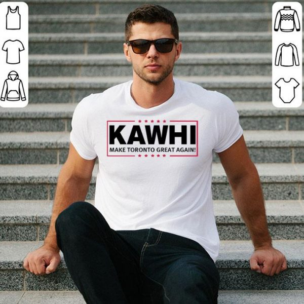 Kawhi Leonard Make Toronto Great Again Shirt