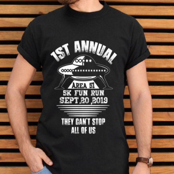 1st Annual Storm Area 51 Fun Run They Can't Stop All Of Us shirt