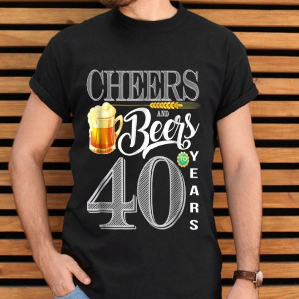 40th Birthday Cheers And Beers To 40 Years shirt