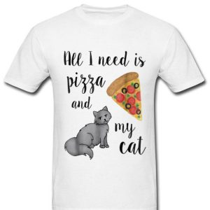 All I Need Is Pizza And My Cat Cute shirt