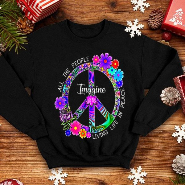 All The People Imagine Living Life In Peace Flower shirt
