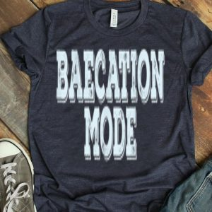 Baecation Mode On Vacation With Your Love shirt