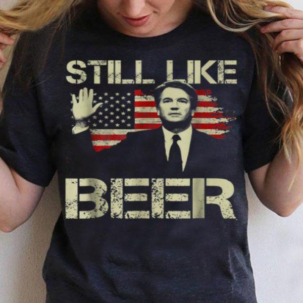 Beer Drinkings Kavanaugh I Still Like Beer For shirt