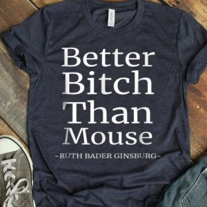 Better Bitch Than Mouse Ruth Bader Ginsburgshirt
