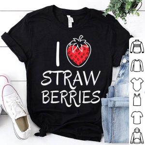 I Love Strawberrys I Summer Fruit Sweet Food Berries shirt