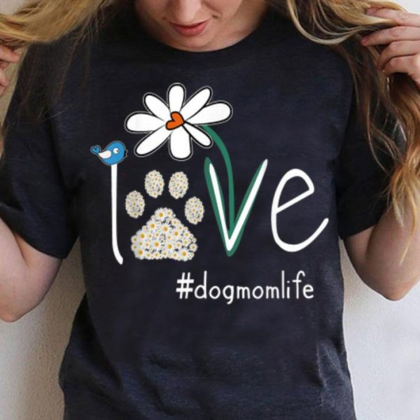 Love #dogmomlife Daisy Bird Cute Dog Mom shirt