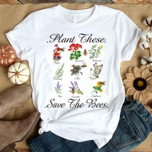 Plant These Save The Bees Funny For Men Women shirt