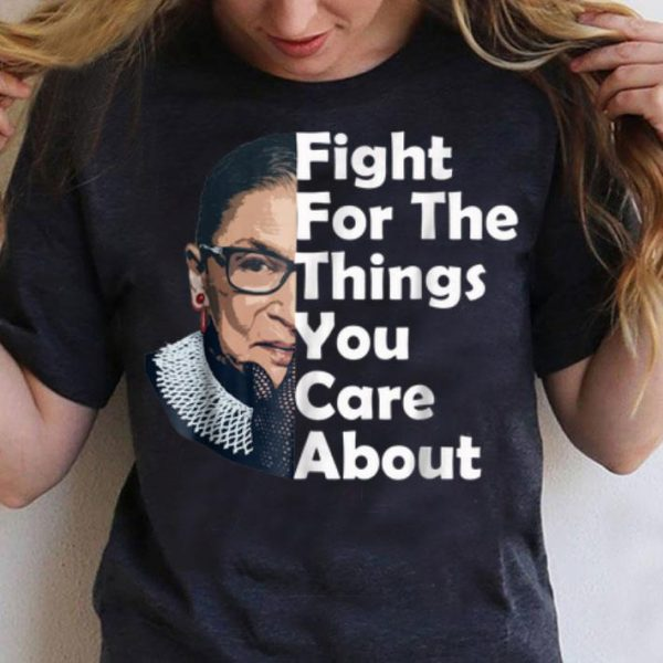 RBG Ruth Bader Ginsburg Fight For The Things You Care About shirt