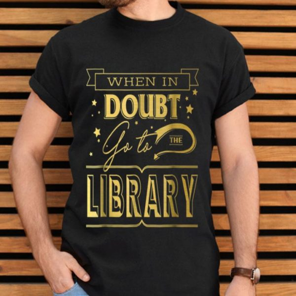When In Doubt Go To The Library Book Lover. shirt