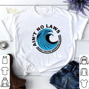 Ain't no laws when you're drinking claws shirt sweater