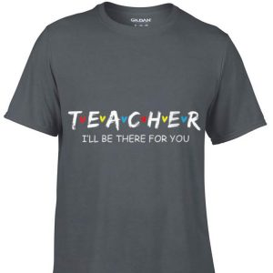 Aweome Teacher I'll Be There For You shirt
