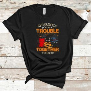 Awesome Apparently We're Trouble When We Are Together Cat Halloween shirt