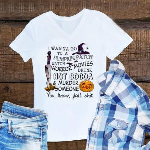Awesome I Wanna Go To Pumpkin Patch Watch Horror Movies Drink Hot Cacoa Halloween shirt