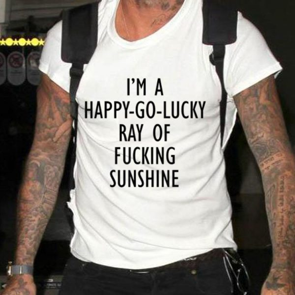 Awesome I'm A Happy Go Lucky Ray Of Fucking Sunshine shirt