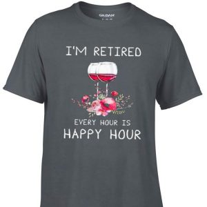 Awesome I'm Retired Every Hour Is Happy Hour Wine shirt