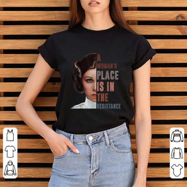 Awesome Star War Leia Organa A Woman's Place Is In The Resistance shirt