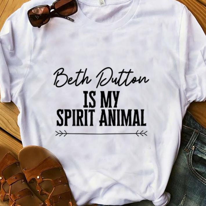 Hot Beth Dutton Is My Spirit Animal shirt 1 - Hot Beth Dutton Is My Spirit Animal shirt