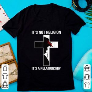 Hot It's Not Religion It's A Relationship shirt