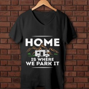 Hot Motorhome Accessories Camper Home Is Where We Park It shirt