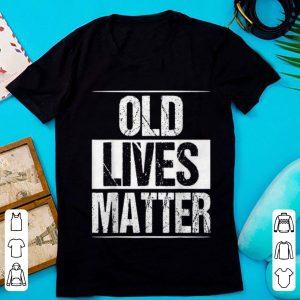 Hot Old Lives Matter shirt