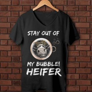 Hot Stay Out Of My Bubble Heifer shirt