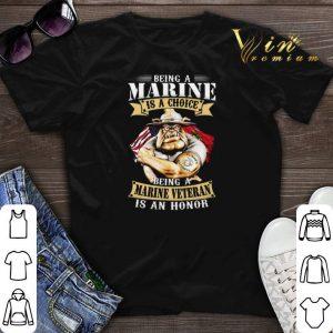 Marine veteran Being a Marine is a choice being a Marine veteran is an honor shirt