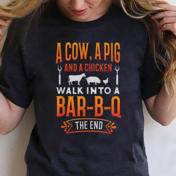 Nice A Cow A Pig And A Chicken Walk into Bar B Q The End shirt