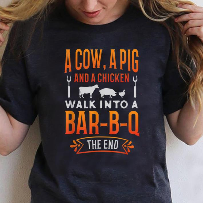 Nice A Cow A Pig And A Chicken Walk into Bar B Q The End shirt 1 - Nice A Cow A Pig And A Chicken Walk into Bar B Q The End shirt