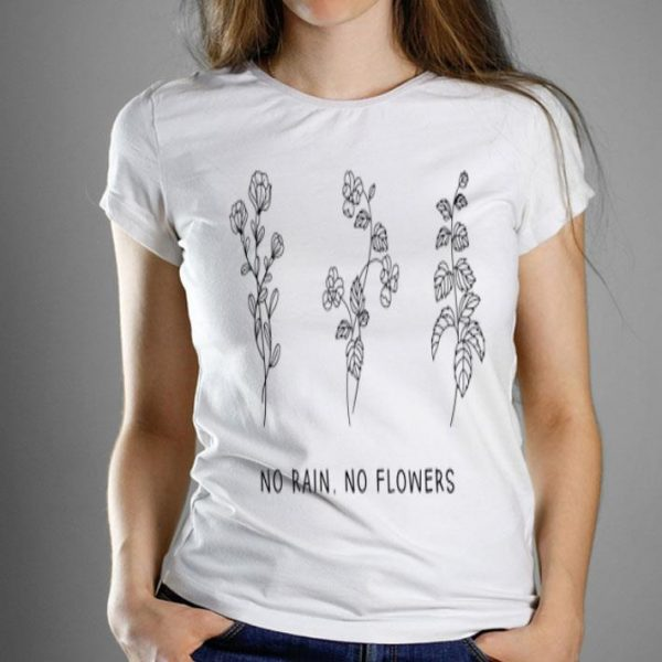 No Rain No Flowers Cute Flowers shirt