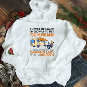 Official I Never Dreamed I'd Grow Up To Be A Super Cool Husband shirt