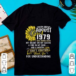 Official I'm An August Girl 1979 I Was Born With My Heart On My Sleeve A Fire In My Soul Sunflower shirt