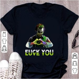 Official Joker Fuck You Love You shirt