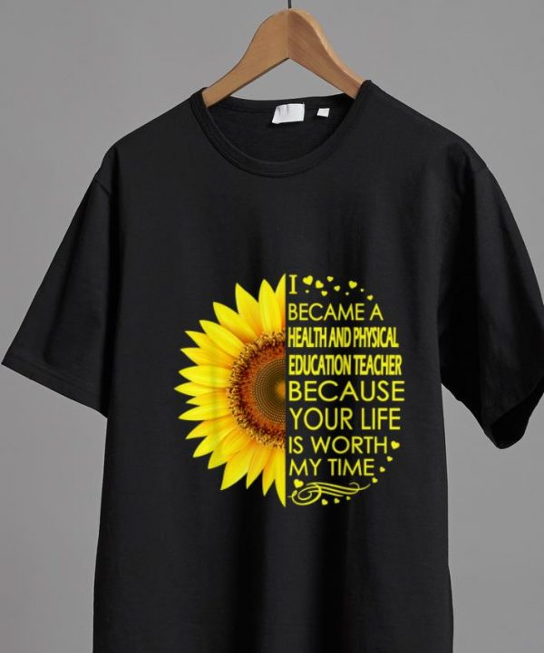 Official Sunflower I Became Health And Physical Education Teacher shirt