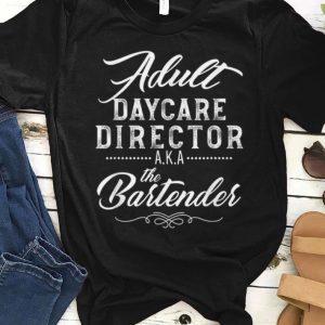 Original Adult Daycare Director A.K.A The Bartender shirt