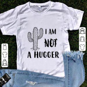 Original I Am Not A Hugger Cactus Not A Hugger shirt