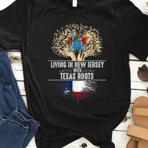 Original Living In New Jersey With Texas Roots shirt